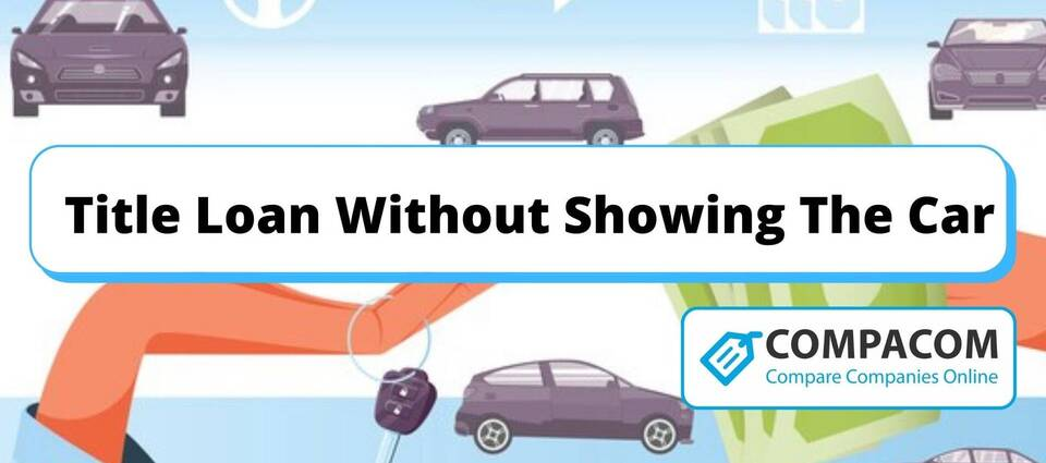 Title Loan Without Showing the Car