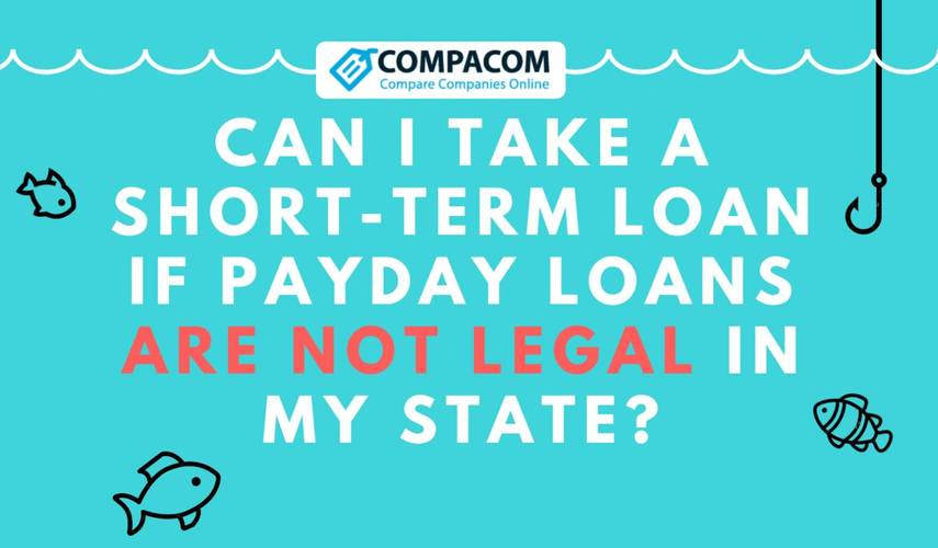 Can I take a short-term loan if payday loans are not legal in my state?